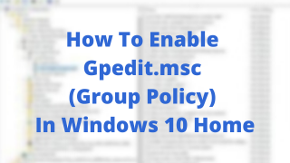 How-To-Enable-Gpedit.msc-Group-Policy-In-Windows-10-Home
